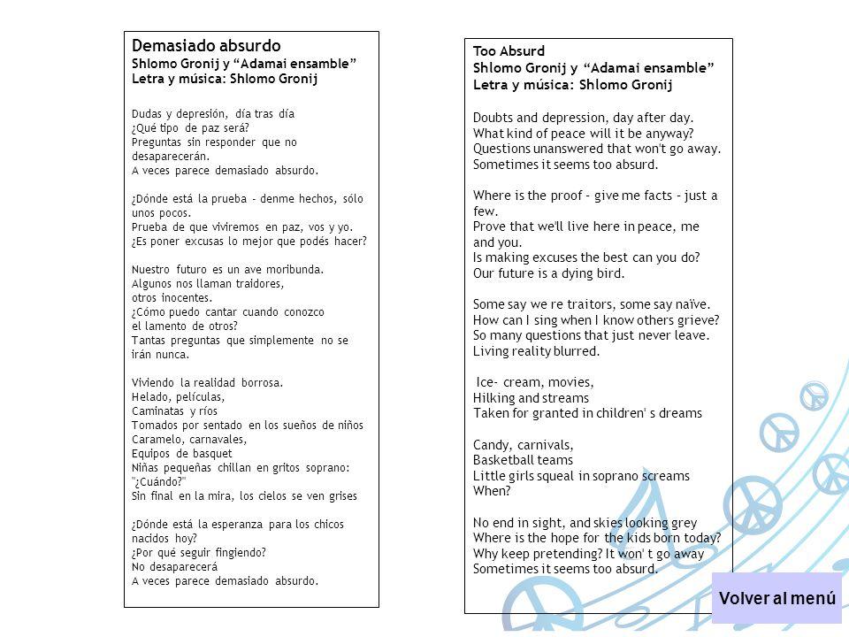 Demasiado absurdo Shlomo Gronij y Adamai ensamble Letra y música: Shlomo Gronij Dudas y depresión, día tras día ¿Qué tipo de paz será? Preguntas sin r