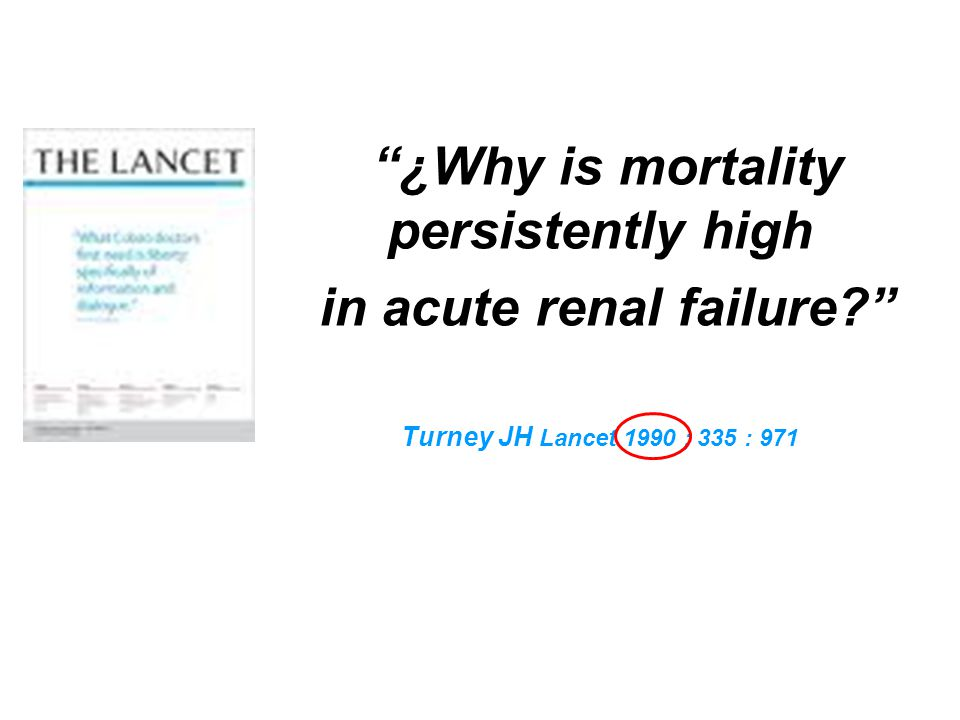 ¿Why is mortality persistently high in acute renal failure? Turney JH Lancet 1990 ; 335 : 971