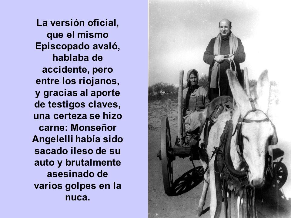 La versión oficial, que el mismo Episcopado avaló, hablaba de accidente, pero entre los riojanos, y gracias al aporte de testigos claves, una certeza