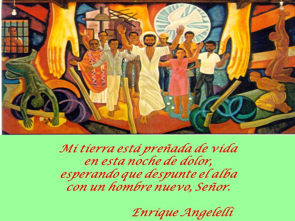 Mi tierra está preñada de vida en esta noche de dolor, esperando que despunte el alba con un hombre nuevo, Señor. Enrique Angelelli