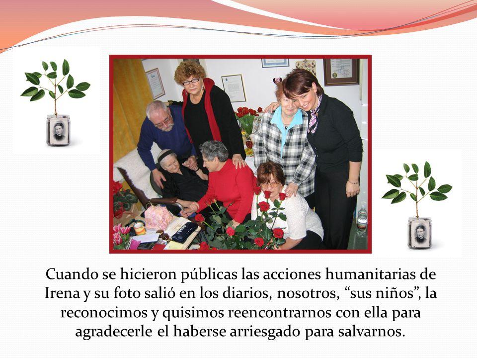 Cuando se hicieron públicas las acciones humanitarias de Irena y su foto salió en los diarios, nosotros, sus niños, la reconocimos y quisimos reencont