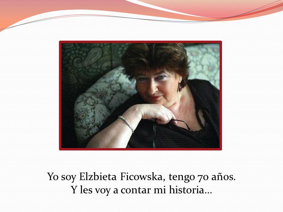 Yo soy Elzbieta Ficowska, tengo 70 años. Y les voy a contar mi historia…