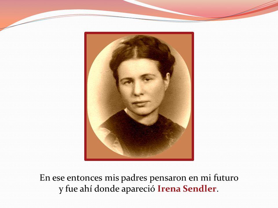 En ese entonces mis padres pensaron en mi futuro y fue ahí donde apareció Irena Sendler.