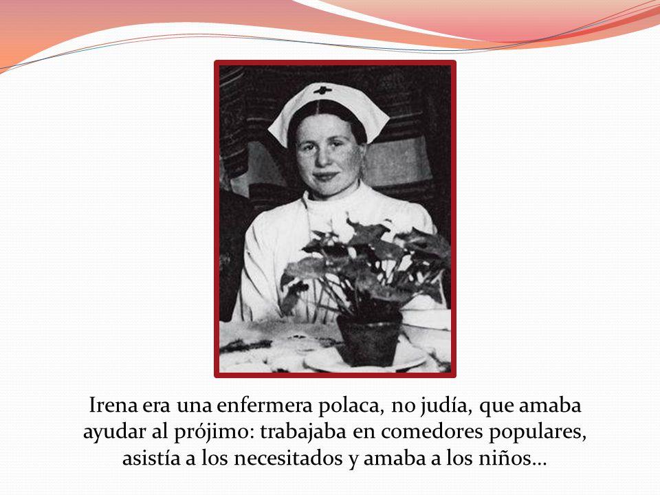 Irena era una enfermera polaca, no judía, que amaba ayudar al prójimo: trabajaba en comedores populares, asistía a los necesitados y amaba a los niños