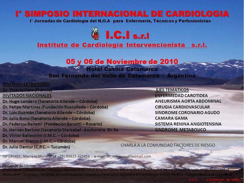 @ I° SIMPOSIO INTERNACIONAL DE CARDIOLOGIA I° Jornadas de Cardiología del N.O.A para Enfermería, Técnicos y Perfusionistas I.C.I s.r.l I.C.I s.r.l Instituto de Cardiología Intervencionista s.r.l.