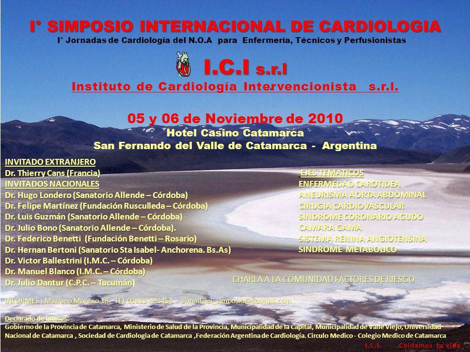 I° SIMPOSIO INTERNACIONAL DE INTERNACIONAL DE CARDIOLOGIA CARDIOLOGIA I° Jornadas de Cardiología del N.O.A Enfermería, Técnicos,Perfusionistas I.C.I I.C.I INSTITUTO DE CARDIOLOGÍA INTERVENCIONISTA S.R.L INTERVENCIONISTA S.R.L.