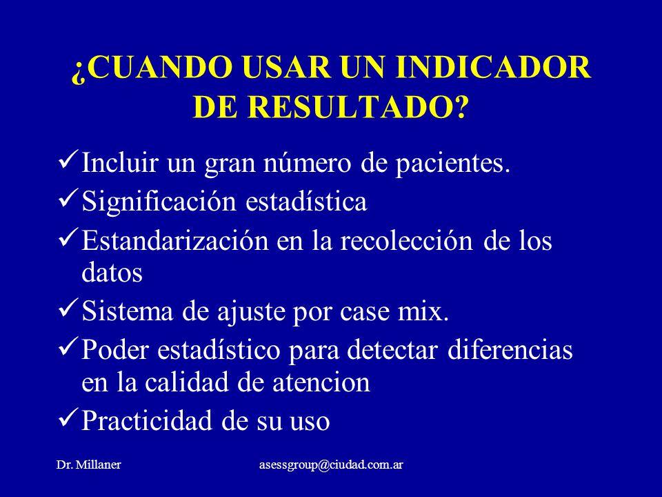 Dr. Millanerasessgroup@ciudad.com.ar ¿CUANDO USAR UN INDICADOR DE RESULTADO? Incluir un gran número de pacientes. Significación estadística Estandariz