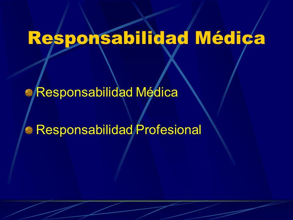 Responsabilidad Médica …la obligación que tienen los profesionales de responder y satisfacer las consecuencias de los actos, omisiones y errores ( dentro de ciertos límites) cometidos en el ejercicio de la profesión.