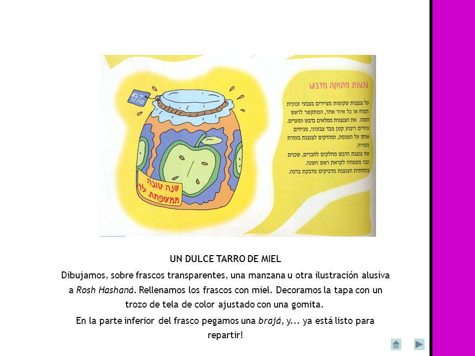 UN DULCE TARRO DE MIEL Dibujamos, sobre frascos transparentes, una manzana u otra ilustración alusiva a Rosh Hashaná. Rellenamos los frascos con miel.