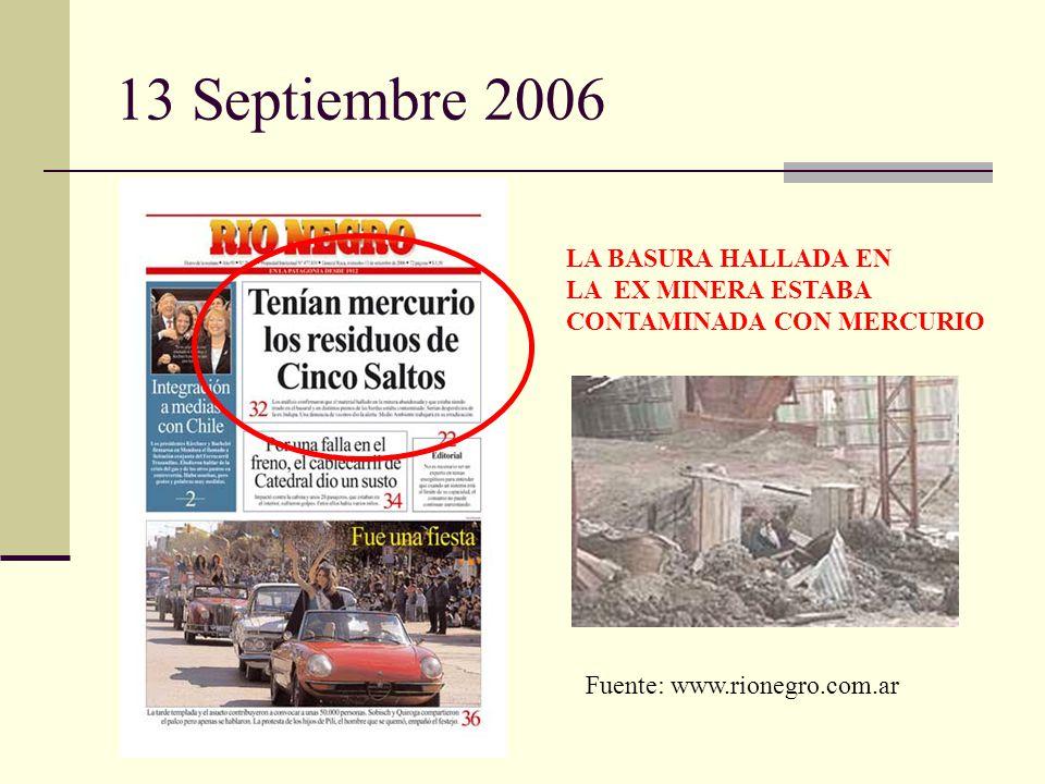 13 Septiembre 2006 LA BASURA HALLADA EN LA EX MINERA ESTABA CONTAMINADA CON MERCURIO Fuente: www.rionegro.com.ar