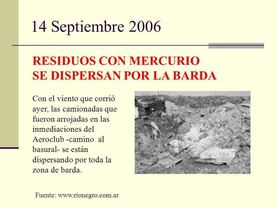 14 Septiembre 2006 RESIDUOS CON MERCURIO SE DISPERSAN POR LA BARDA Con el viento que corrió ayer, las camionadas que fueron arrojadas en las inmediaci