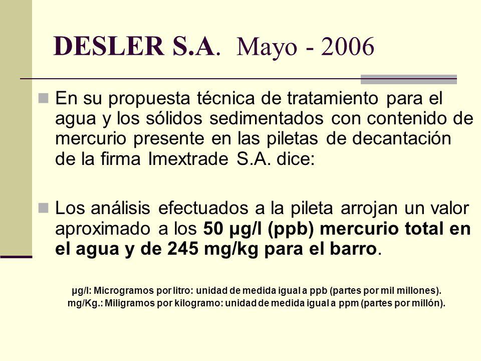 DESLER S.A. Mayo - 2006 En su propuesta técnica de tratamiento para el agua y los sólidos sedimentados con contenido de mercurio presente en las pilet