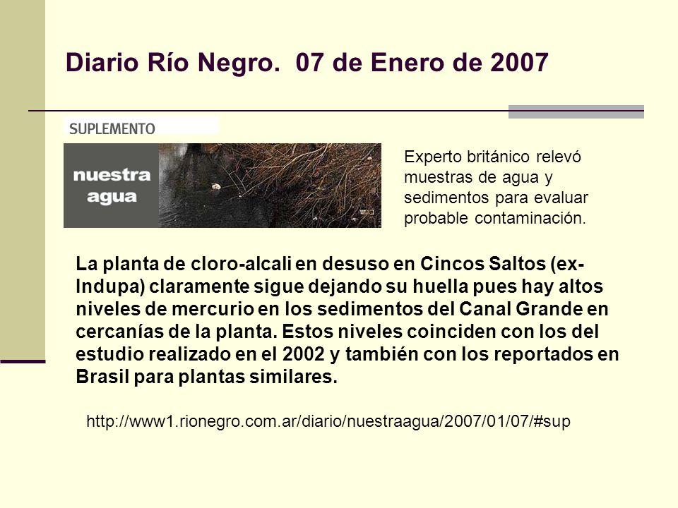Diario Río Negro. 07 de Enero de 2007 Experto británico relevó muestras de agua y sedimentos para evaluar probable contaminación. La planta de cloro-a