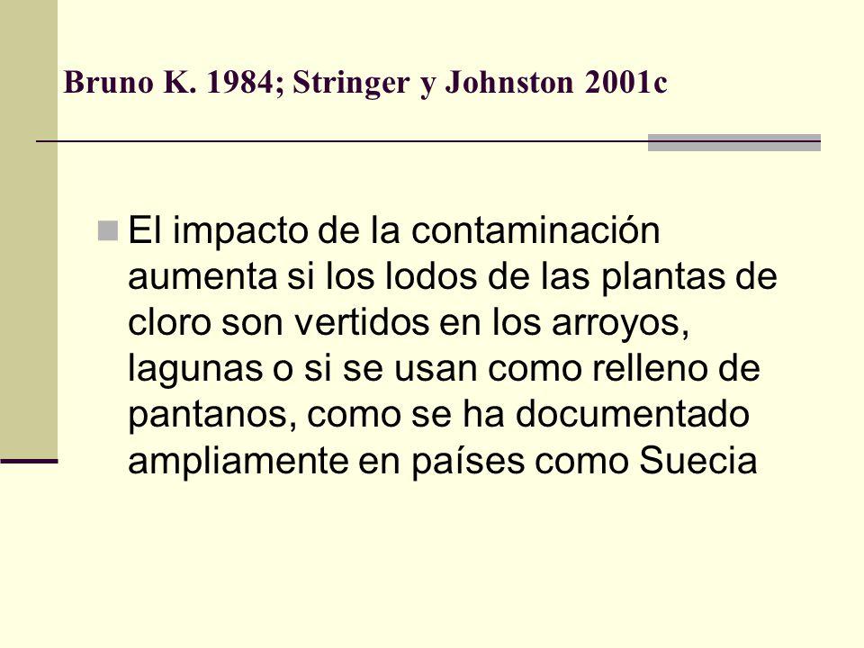 Bruno K. 1984; Stringer y Johnston 2001c El impacto de la contaminación aumenta si los lodos de las plantas de cloro son vertidos en los arroyos, lagu