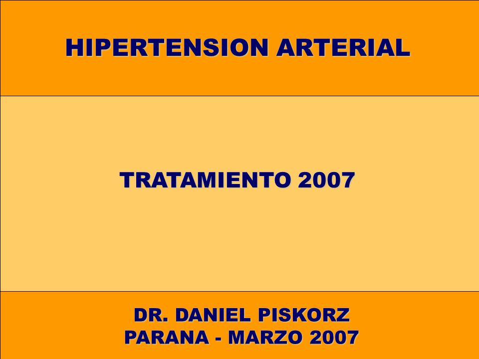 HIPERTENSION ARTERIAL TRATAMIENTO 2007 DR. DANIEL PISKORZ PARANA - MARZO 2007