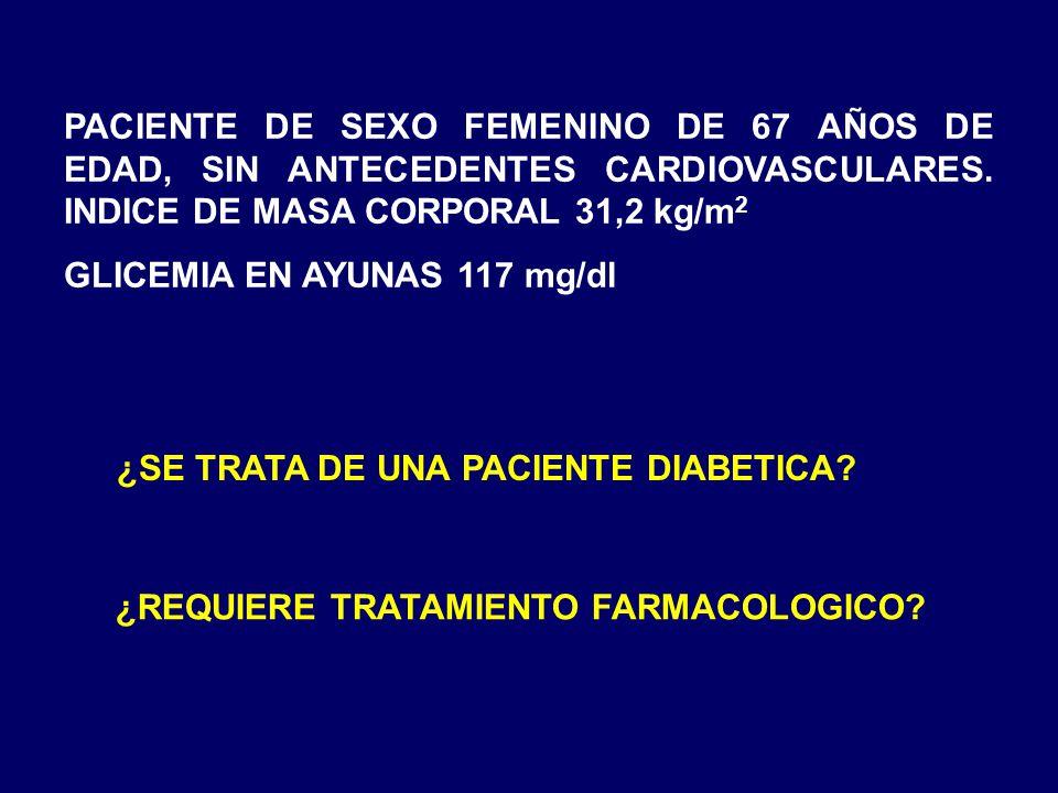 PACIENTE DE SEXO FEMENINO DE 67 AÑOS DE EDAD, SIN ANTECEDENTES CARDIOVASCULARES. INDICE DE MASA CORPORAL 31,2 kg/m 2 GLICEMIA EN AYUNAS 117 mg/dl ¿SE