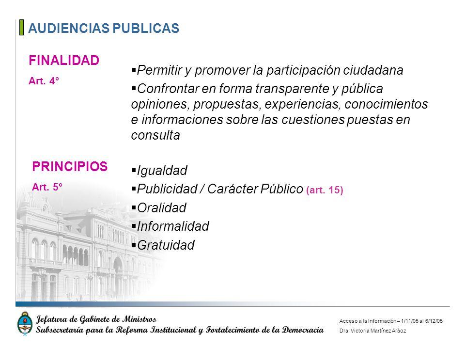 AUDIENCIAS PUBLICAS FINALIDAD Art. 4° Permitir y promover la participación ciudadana Confrontar en forma transparente y pública opiniones, propuestas,