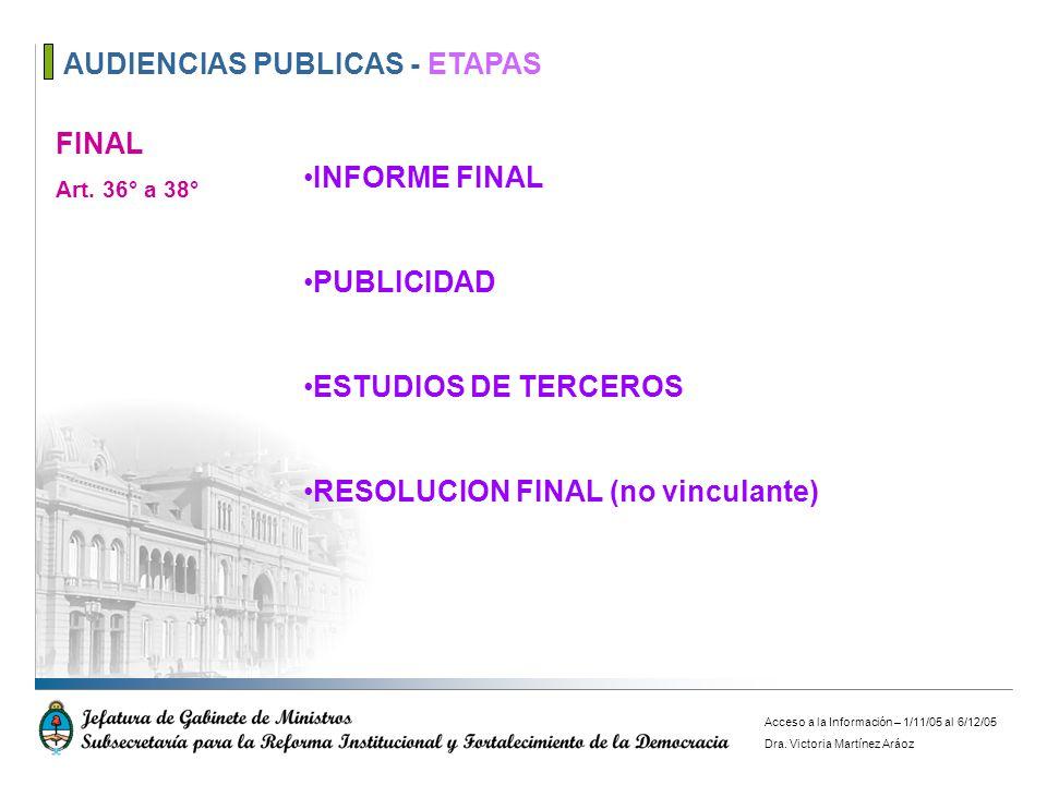 AUDIENCIAS PUBLICAS - ETAPAS FINAL Art. 36° a 38° INFORME FINAL PUBLICIDAD ESTUDIOS DE TERCEROS RESOLUCION FINAL (no vinculante) Acceso a la Informaci