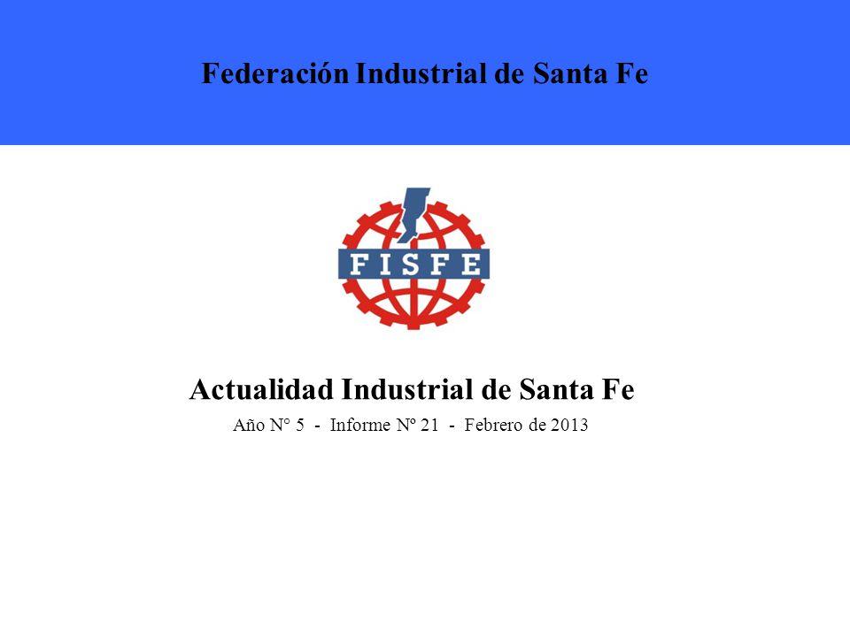 Actualidad Industrial de Santa Fe Año N° 5 - Informe Nº 21 - Febrero de 2013 Federación Industrial de Santa Fe