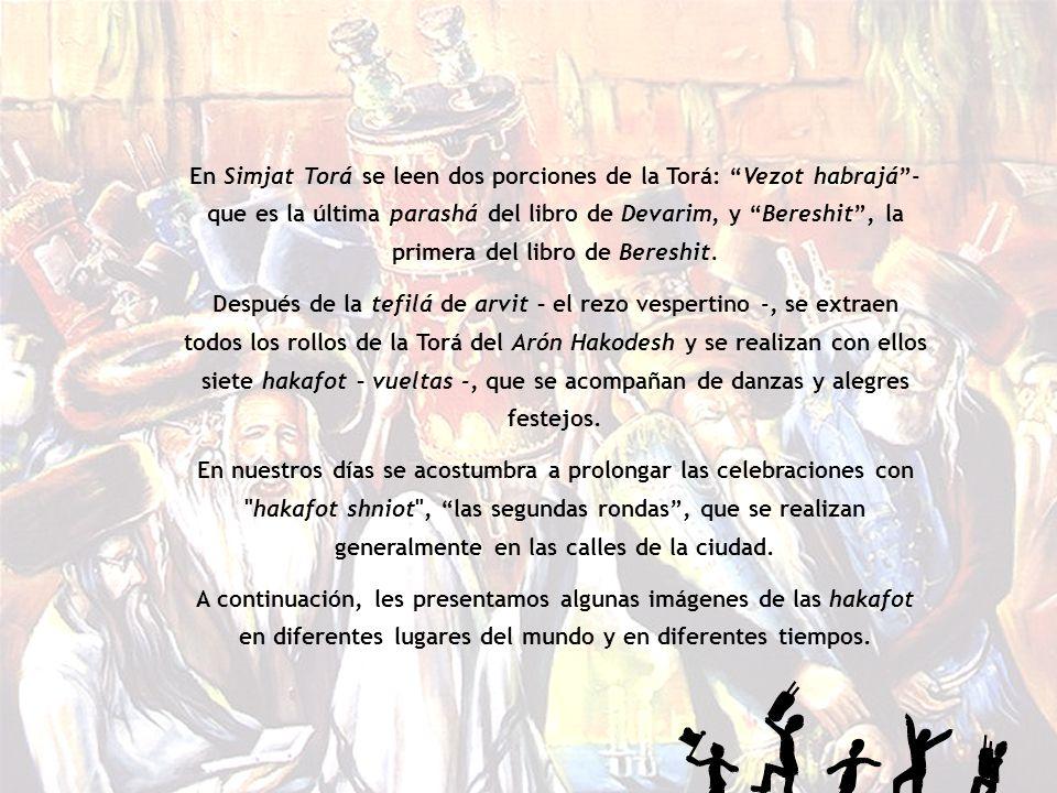 En Simjat Torá se leen dos porciones de la Torá: Vezot habrajá- que es la última parashá del libro de Devarim, y Bereshit, la primera del libro de Ber