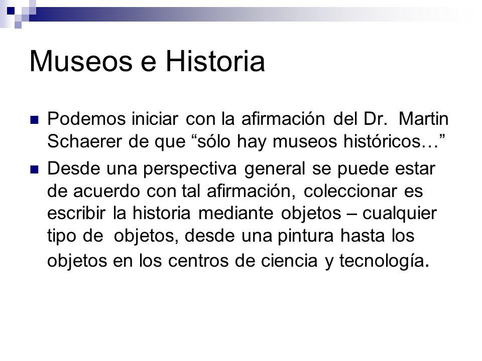 Museos e Historia Podemos iniciar con la afirmación del Dr.