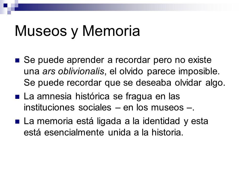 Museos y Memoria Se puede aprender a recordar pero no existe una ars oblivionalis, el olvido parece imposible.