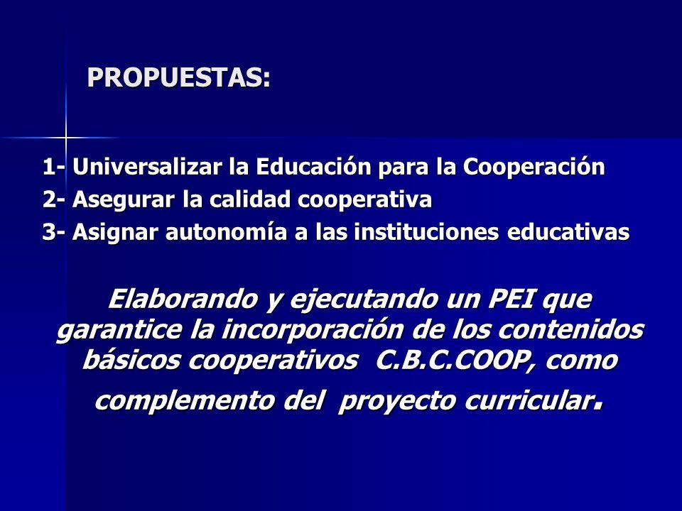 PROPUESTAS: 1- Universalizar la Educación para la Cooperación 2- Asegurar la calidad cooperativa 3- Asignar autonomía a las instituciones educativas E