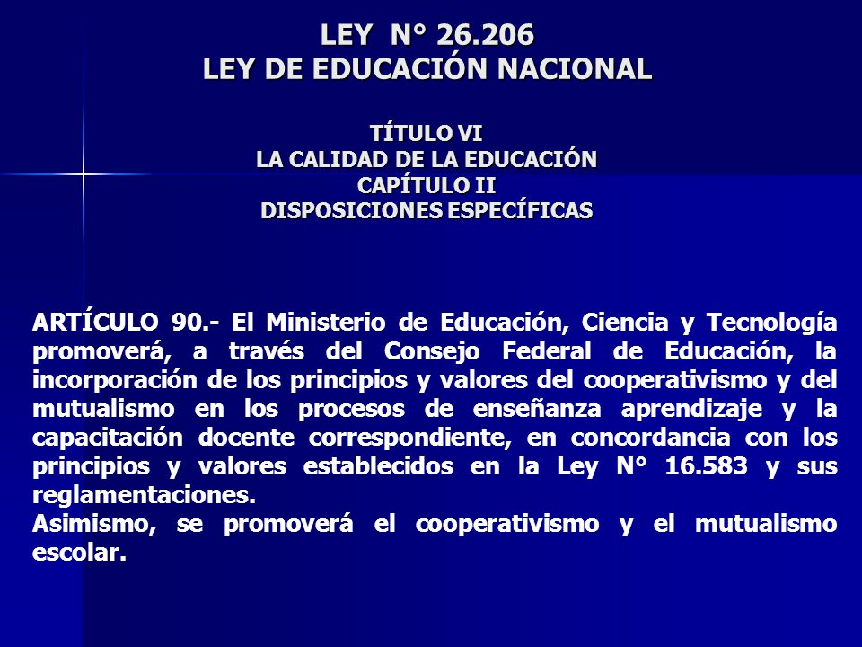 LEY N° 26.206 LEY DE EDUCACIÓN NACIONAL TÍTULO VI LA CALIDAD DE LA EDUCACIÓN CAPÍTULO II DISPOSICIONES ESPECÍFICAS ARTÍCULO 90.- El Ministerio de Educ