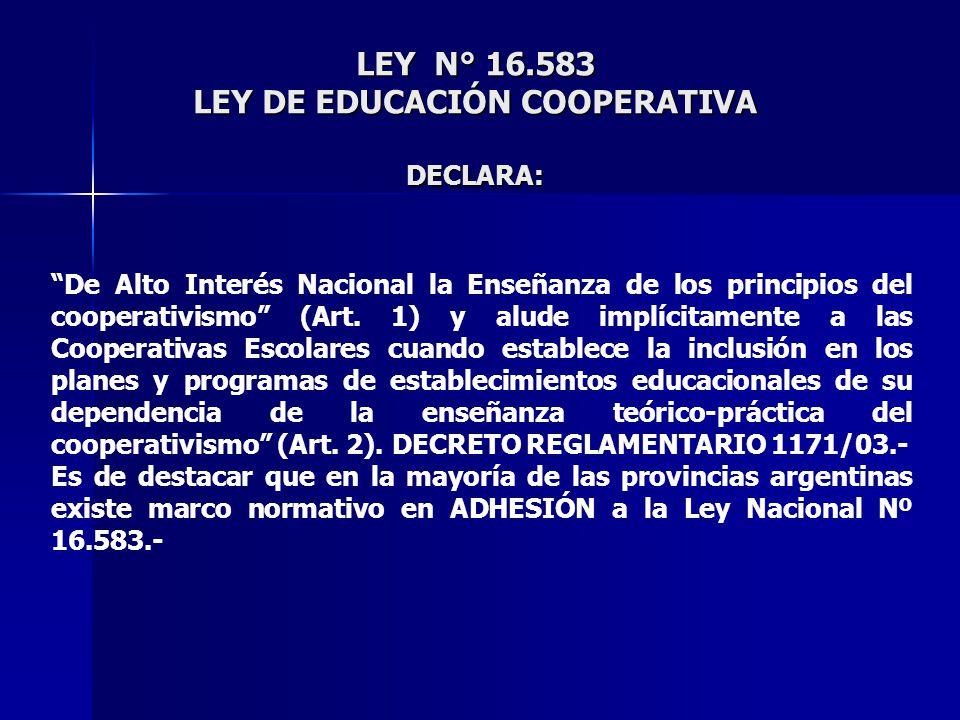 LEY N° 16.583 LEY DE EDUCACIÓN COOPERATIVA DECLARA: De Alto Interés Nacional la Enseñanza de los principios del cooperativismo (Art. 1) y alude implíc