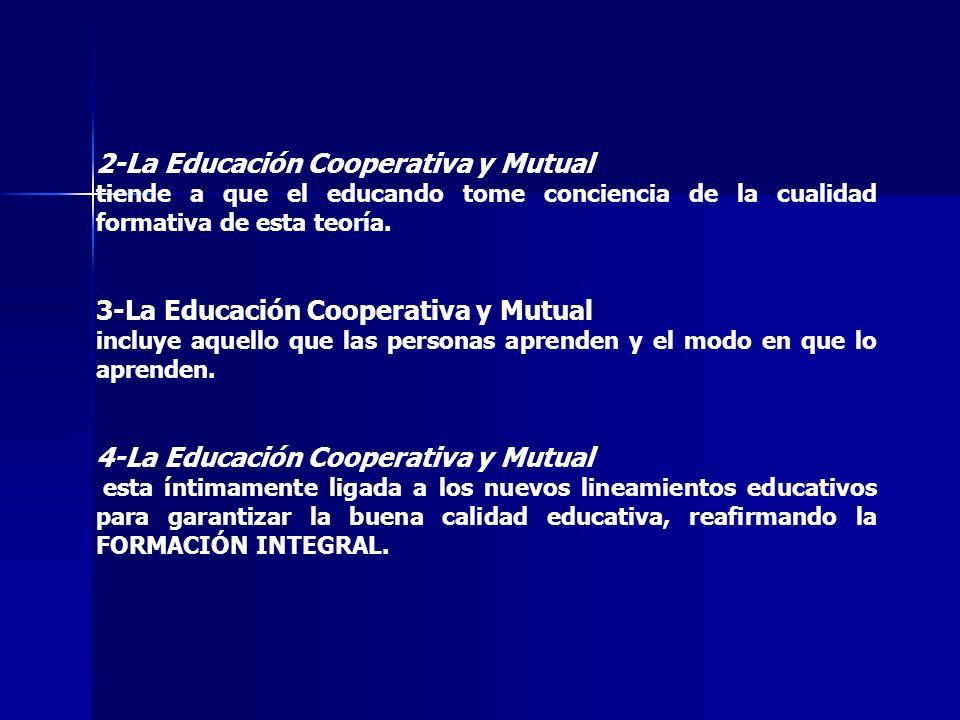 2-La Educación Cooperativa y Mutual tiende a que el educando tome conciencia de la cualidad formativa de esta teoría. 3-La Educación Cooperativa y Mut
