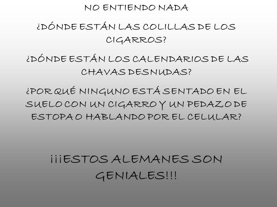 NO ENTIENDO NADA ¿DÓNDE ESTÁN LAS COLILLAS DE LOS CIGARROS.