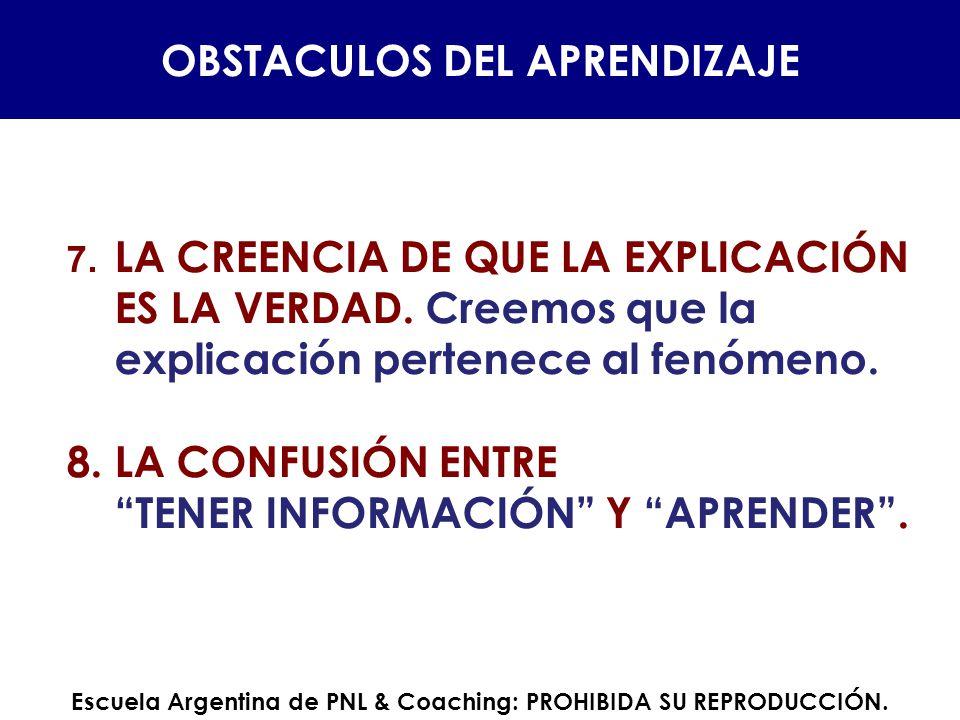 7. LA CREENCIA DE QUE LA EXPLICACIÓN ES LA VERDAD. Creemos que la explicación pertenece al fenómeno. 8.LA CONFUSIÓN ENTRE TENER INFORMACIÓN Y APRENDER