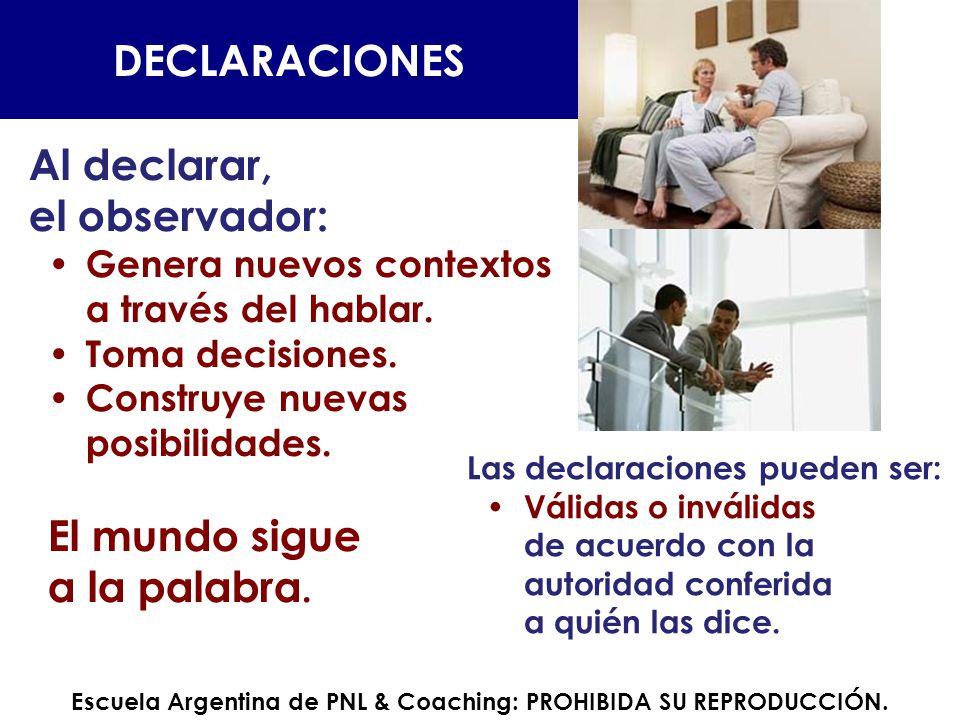 Al declarar, el observador: Genera nuevos contextos a través del hablar. Toma decisiones. Construye nuevas posibilidades. El mundo sigue a la palabra.