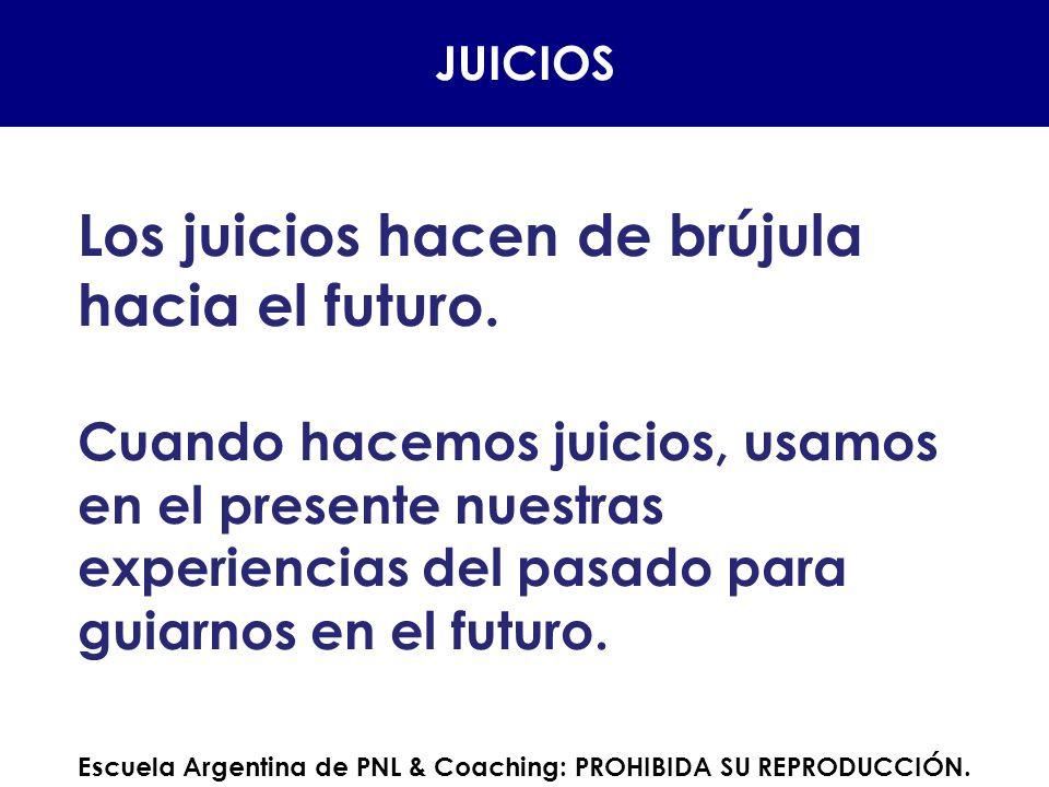 Los juicios hacen de brújula hacia el futuro. Cuando hacemos juicios, usamos en el presente nuestras experiencias del pasado para guiarnos en el futur