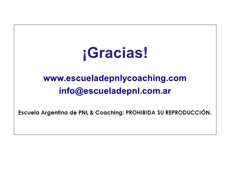 ¡Gracias! www.escueladepnlycoaching.com info@escueladepnl.com.ar Escuela Argentina de PNL & Coaching: PROHIBIDA SU REPRODUCCIÓN.