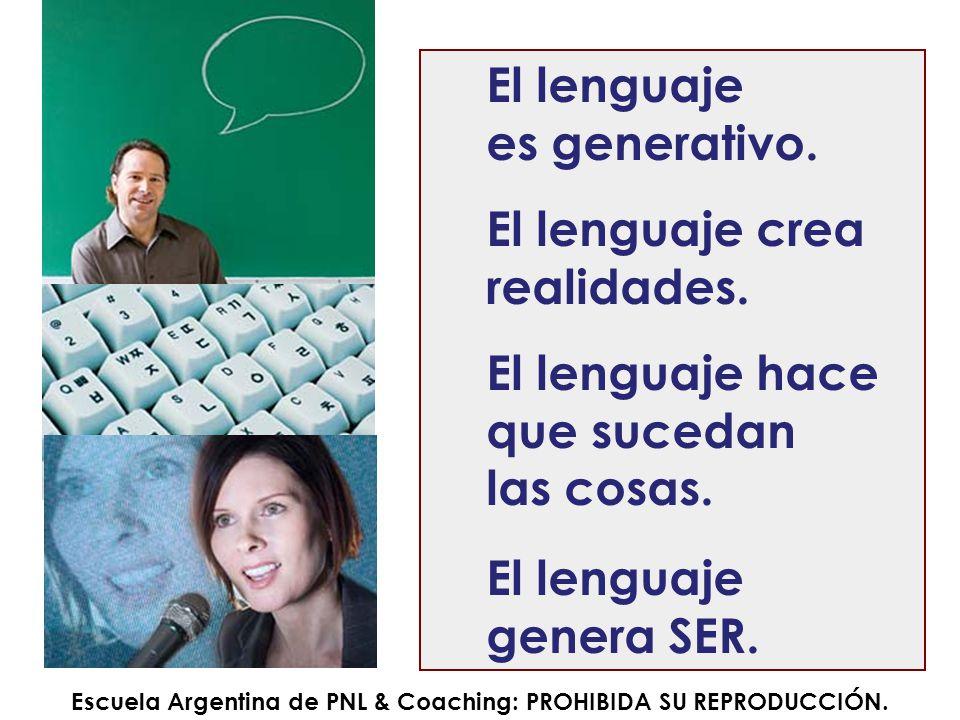 El lenguaje es generativo. El lenguaje crea realidades. El lenguaje hace que sucedan las cosas. El lenguaje genera SER. Escuela Argentina de PNL & Coa