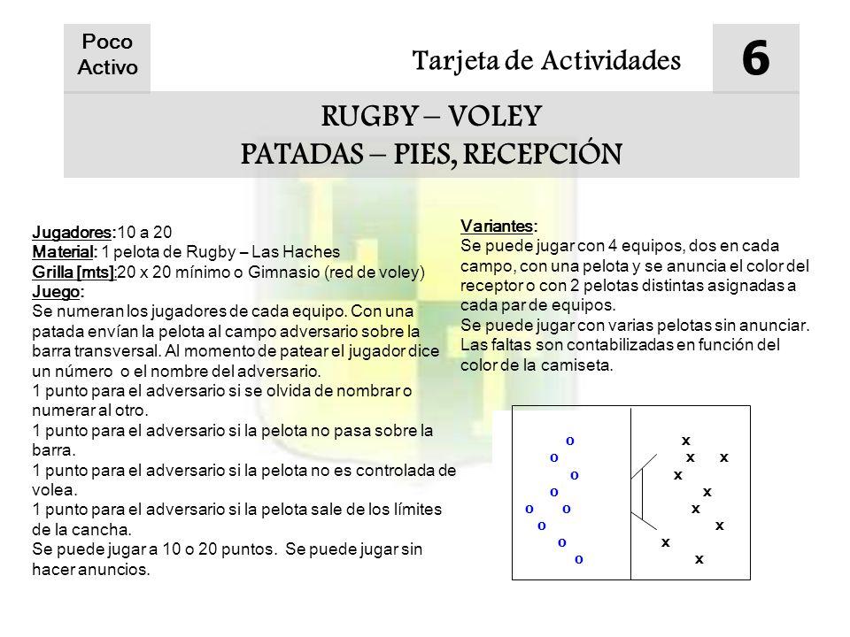 Tarjeta de Actividades 6 RUGBY – VOLEY PATADAS – PIES, RECEPCIÓN Jugadores:10 a 20 Material: 1 pelota de Rugby – Las Haches Grilla [mts]:20 x 20 mínimo o Gimnasio (red de voley) Juego: Se numeran los jugadores de cada equipo.