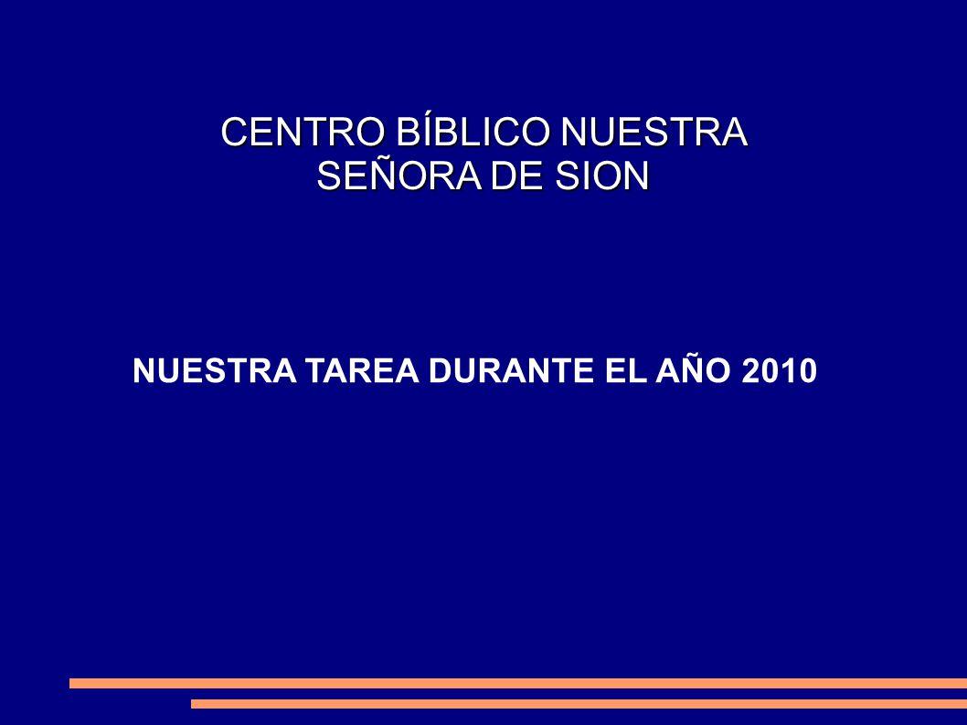 CENTRO BÍBLICO NUESTRA SEÑORA DE SION NUESTRA TAREA DURANTE EL AÑO 2010