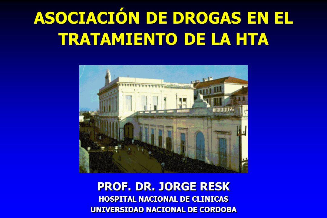 ASOCIACIÓN DE DROGAS EN EL TRATAMIENTO DE LA HTA PROF. DR. JORGE RESK HOSPITAL NACIONAL DE CLINICAS UNIVERSIDAD NACIONAL DE CORDOBA PROF. DR. JORGE RE