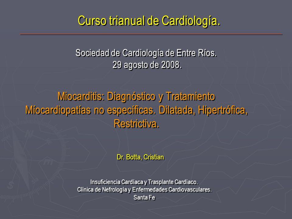 Miocarditis: Diagnóstico y Tratamiento Míocardiopatías no específicas. Dilatada, Hipertrófica, Restrictiva. Dr. Botta, Cristian Insuficiencia Cardíaca