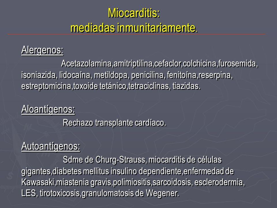 Miocarditis: mediadas inmunitariamente. Miocarditis: mediadas inmunitariamente. Alergenos: Acetazolamina,amitriptilina,cefaclor,colchicina,furosemida,