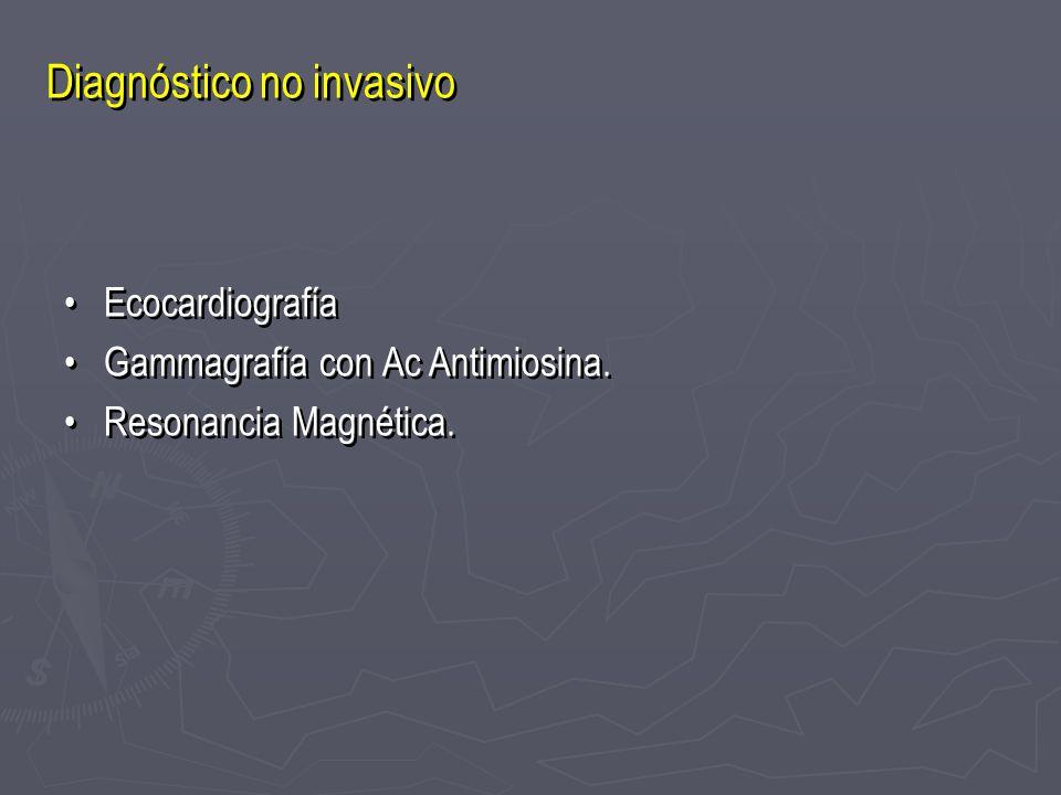 Diagnóstico no invasivo Ecocardiografía Gammagrafía con Ac Antimiosina. Resonancia Magnética. Ecocardiografía Gammagrafía con Ac Antimiosina. Resonanc