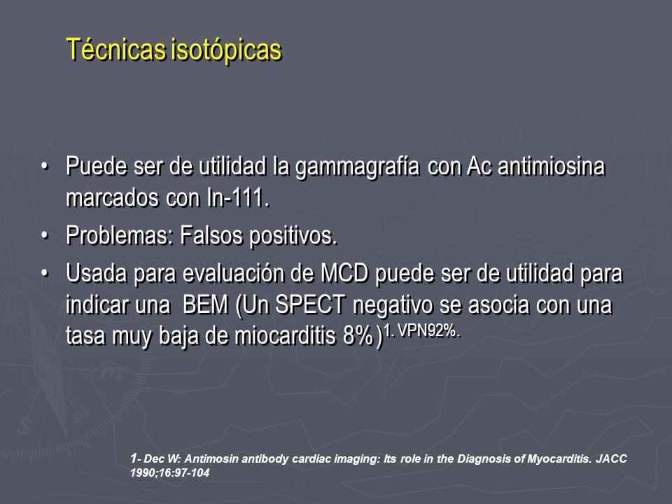 Técnicas isotópicas Puede ser de utilidad la gammagrafía con Ac antimiosina marcados con In-111. Problemas: Falsos positivos. Usada para evaluación de