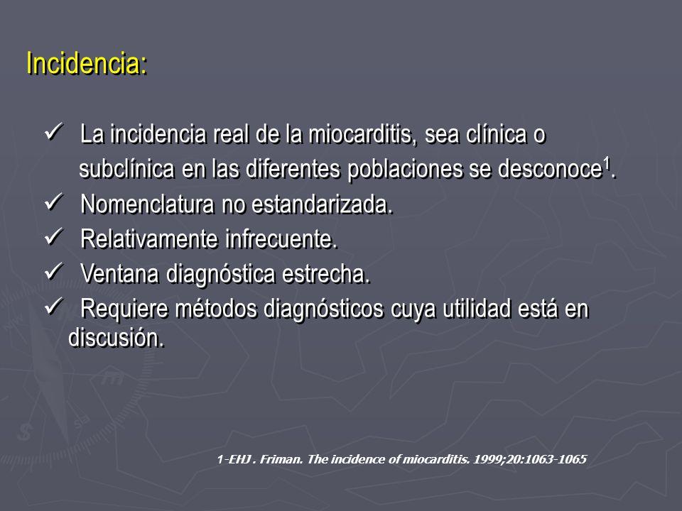 Incidencia: La incidencia real de la miocarditis, sea clínica o subclínica en las diferentes poblaciones se desconoce 1. Nomenclatura no estandarizada