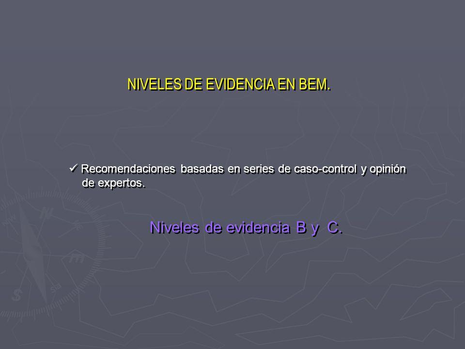 NIVELES DE EVIDENCIA EN BEM. Recomendaciones basadas en series de caso-control y opinión de expertos. Niveles de evidencia B y C. Recomendaciones basa