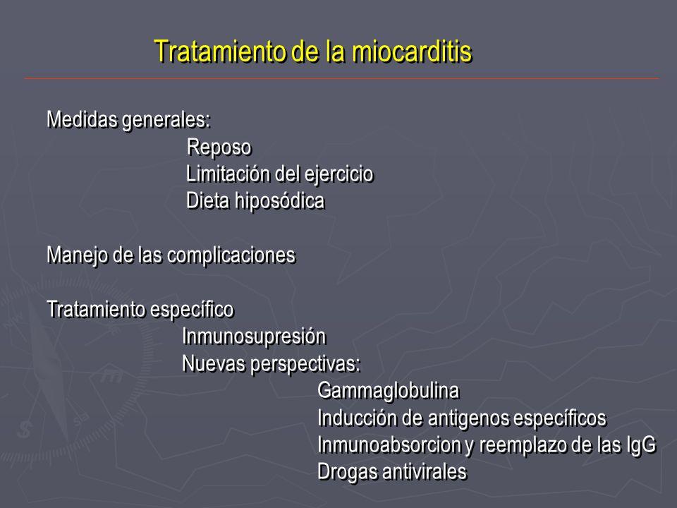 Tratamiento de la miocarditis Medidas generales: Reposo Limitación del ejercicio Dieta hiposódica Manejo de las complicaciones Tratamiento específico