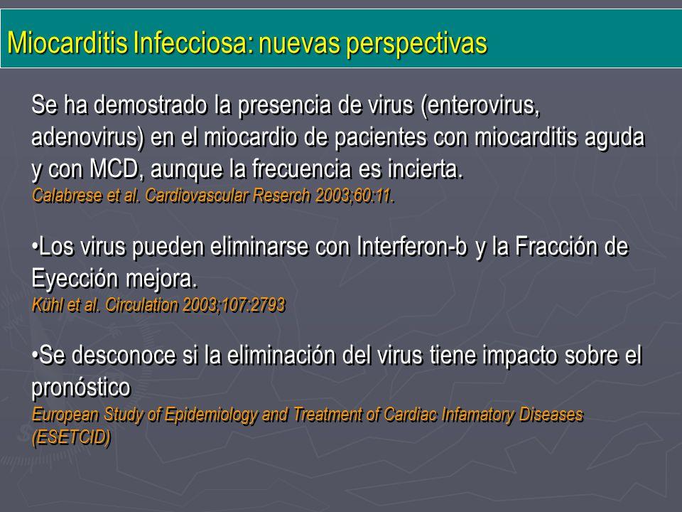 Miocarditis Infecciosa: nuevas perspectivas Se ha demostrado la presencia de virus (enterovirus, adenovirus) en el miocardio de pacientes con miocardi