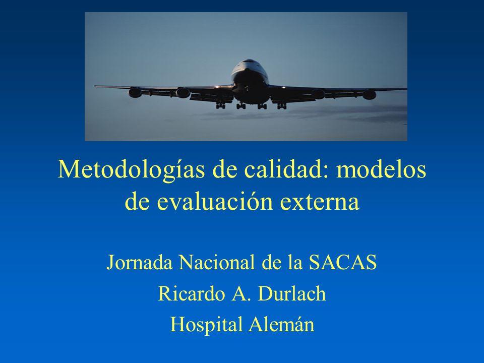 Metodologías de calidad: modelos de evaluación externa Jornada Nacional de la SACAS Ricardo A. Durlach Hospital Alemán