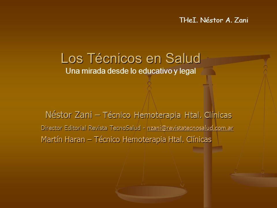 Los Técnicos en Salud Una mirada desde lo educativo y legal Néstor Zani – Técnico Hemoterapia Htal.