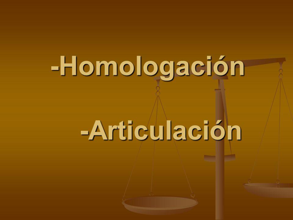 -Homologación -Articulación